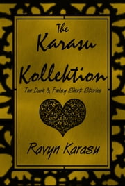 The Karasu Kollektion: Ten Dark & Feelsy Short Stories ebook by Ravyn Karasu