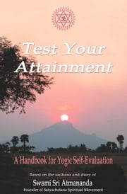 Test Your Attainment: A Handbook for Yogic Self-Evaluation ebook by Swami Sri Atmananda