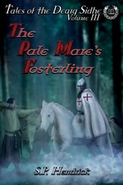 The Pale Mare's Fosterling: Volume III of Tales of the Dearg-Sidhe ebook by S. P. Hendrick