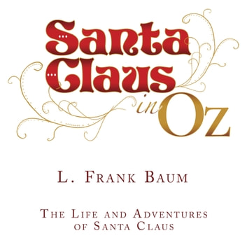 Life And Adventures Of Santa Claus The Audiobook By L Frank Baum