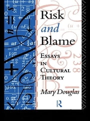 Risk and Blame - Essays in Cultural Theory ebook by Professor Mary Douglas