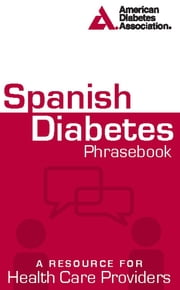 Spanish Diabetes Phrasebook - A Resource for Health Care Providers ebook by American Diabetes Association