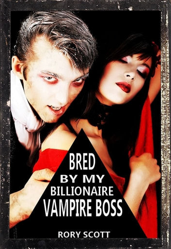 Bred by my Billionaire Vampire Boss ebook by Rory Scott