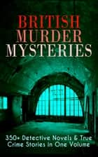 British Murder Mysteries: 350+ Detective Novels & True Crime Stories in One Volume - Hercule Poirot Cases, Sherlock Holmes Series, P. C. Lee Series, Father Brown Stories, Dr. Thorndyke Series, Bulldog Drummond Adventures, Hamilton Cleek Cases, Eugéne Valmont Stories and many more ebook by Arthur Conan Doyle, Edgar Wallace, Wilkie Collins,...