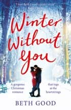 Winter Without You - The heartwarming and emotional read for Christmas 2018 ebook by Beth Good