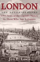 London: the Autobiography ebook by Jon E. Lewis