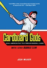 Cardboard Gods - An All-American Tale Told Through Baseball Cards ebook by Josh Wilker
