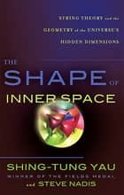 The Shape of Inner Space - String Theory and the Geometry of the Universe's Hidden Dimensions ebook by Shing-Tung Yau, Steve Nadis