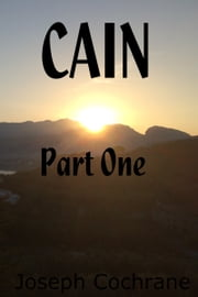CAIN - Part One ebook by Joseph Cochrane