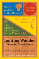 Igniting Wonder - Plays for Preschoolers ebook by Children's Theatre Company, Peter Brosius, Elissa Adams,...
