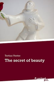 The secret of beauty ebook by Tertius Venter