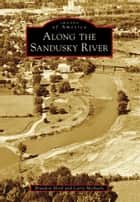 Along the Sandusky River ebook by Brandon Hord,Larry Michaels