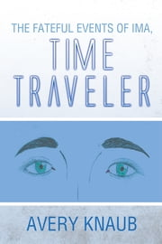 The Fateful Events of Ima, Time Traveler ebook by Avery Knaub