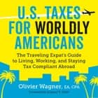 U.S. Taxes for Worldly Americans: The Traveling Expat's Guide to Living, Working, and Staying Tax Compliant Abroad audiobook by Olivier Wagner, Gregory V. Diehl