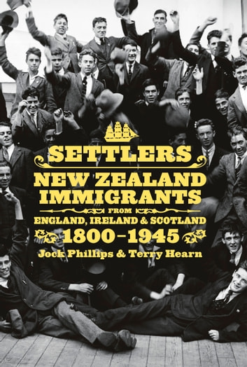 Settlers - New Zealand Immigrants from England, Ireland and Scotland 1800-1945 ebook by Jock Phillips