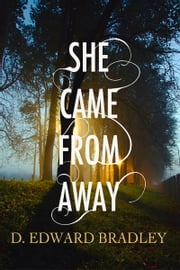 She Came From Away ebook by D. Edward Bradley