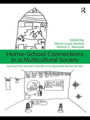 Home-School Connections in a Multicultural Society - Learning From and With Culturally and Linguistically Diverse Families ebook by Maria Luiza Dantas,Patrick C. Manyak