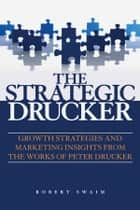 The Strategic Drucker ebook by Robert W. Swaim