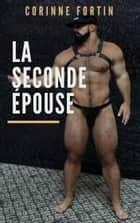 La seconde épouse ebook by Corinne Fortin