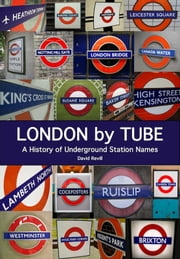 London by Tube - A History of Underground Station Names ebook by Kobo.Web.Store.Products.Fields.ContributorFieldViewModel