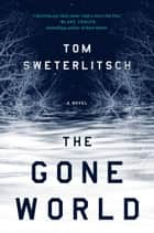 The Gone World ebook by Tom Sweterlitsch