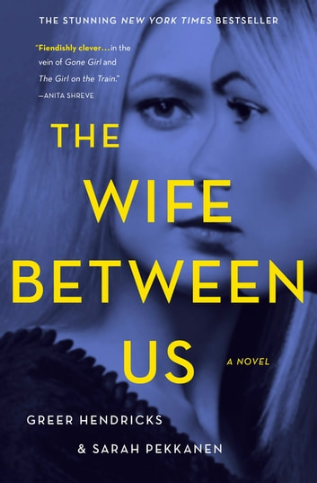 The Wife Between Us - A Novel ebook by Greer Hendricks,Sarah Pekkanen