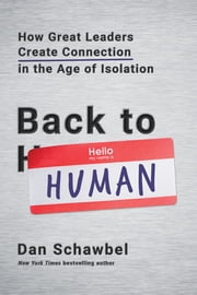 Back to Human - How Great Leaders Create Connection in the Age of Isolation ebook by Dan Schawbel