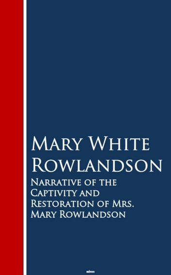 the narrative of the captivity and Rowlandson's the narrative of the captivity and restoration of mrs mary rowlandson can be clearly distinguished as personal narrative due to its being written in.