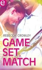 Game, set, match (eLit) ebook by Rebecca Crowley