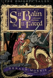 The Adventures of Sir Balin the Ill-Fated ebook by Aaron Renier,Gerald Morris