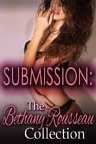 Submission: The Bethany Rousseau Collection ebook by Bethany Rousseau