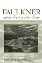 Faulkner and the Ecology of the South ebook by Joseph R. Urgo, Ann J. Abadie