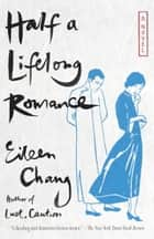 Half a Lifelong Romance ebook by Eileen Chang,Karen S. Kingsbury