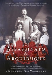 O Assassinato do Arquiduque ebook by Greg e Woolmans King