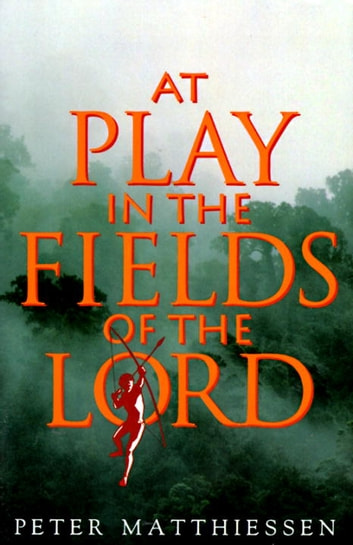 At Play in the Fields of the Lord ebook by Peter Matthiessen