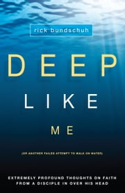 Deep Like Me - (Or Another Failed Attempt to Walk on Water) ebook by Rick Bundschuh,Dick Anderson