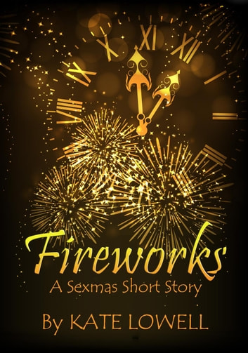 Fireworks - Sexmas ebook by Kate Lowell