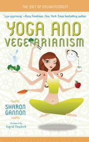 Yoga and Vegetarianism - The Diet of Enlightenment ebook by Sharon Gannon,Ingrid Newkirk