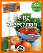 The Complete Idiot's Guide to Being Vegetarian, 3rd Edition ebook by Frankie Avalon Wolfe M.H., Ph.D.