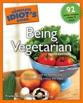 The Complete Idiot's Guide to Being Vegetarian, 3rd Edition ebook by Frankie Avalon Wolfe M.H.,Ph.D.