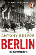 Berlin - The Downfall: 1945 ebook by Antony Beevor