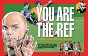 You Are The Ref - A Guide to Good Refereeing ebook by Paul Trevillion,Keith Hackett