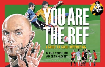 You Are The Ref - A Guide to Good Refereeing ebook by Mr Paul Trevillion,Mr Keith Hackett