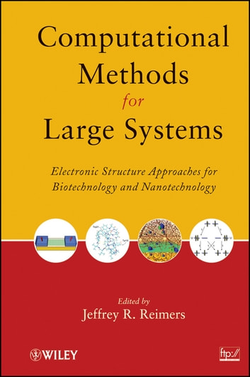 Computational Methods for Large Systems - Electronic Structure Approaches for Biotechnology and Nanotechnology ebook by Jeffrey R. Reimers