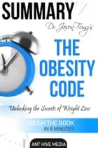 Dr. Jason Fung's The Obesity Code: Unlocking the Secrets of Weight Loss | Summary ebook by Ant Hive Media