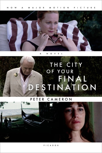 The City of Your Final Destination - A Novel ebook by Peter Cameron