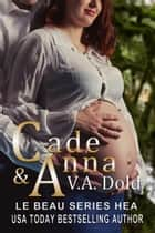 CADE & ANNA - Le Beau Series Follow-up novella to Cade ebook by V.A. Dold