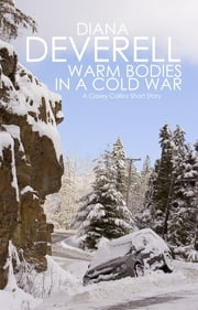 Warm Bodies in a Cold War - A Short Story Introducing Casey Collins ebook by Diana Deverell