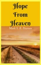 Hope From Heaven: A Novella ebook by Mark S. R. Peterson