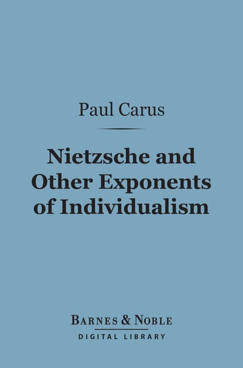 Nietzsche and Other Exponents of Individualism (Barnes & Noble Digital Library) ebook by Paul Carus, Ph.D.
